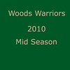 Woods Warriors -- 2010 -- Mid Season :